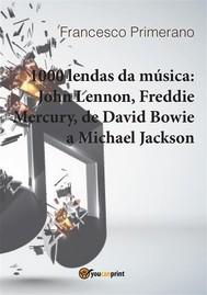 1000 lendas da música: John Lennon, Freddie Mercury, de David Bowie a Michael Jackson - copertina