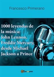 1000 leyendas de la música: John Lennon, Freddie Mercury, desde Michael Jackson a Prince - copertina