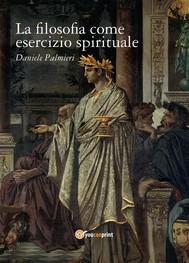 La filosofia come esercizio spirituale. Hadot e il recupero della filosofia antica - copertina