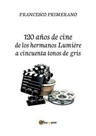 120 años de cine de los hermanos Lumière a cincuenta tonos de gris - copertina