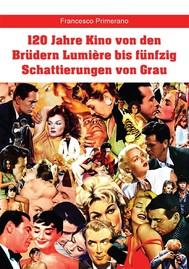 120 Jahre Kino von den Brüdern Lumière bis fünfzig Schattierungen von Grau - copertina