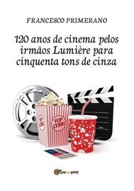 120 anos de cinema pelos irmãos Lumière para cinquenta tons de cinza - copertina