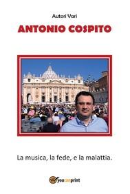 Antonio Cospito - La Musica, la Fede, e la Malattia - copertina