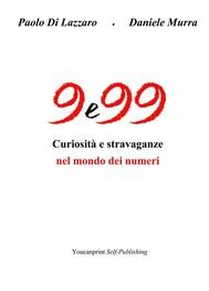 9 e 99 - Curiosità e stravaganze nel mondo dei numeri - copertina
