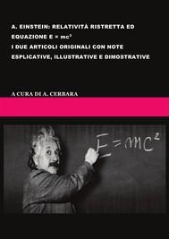 A. Einstein: relatività ristretta ed equazione E = mc2. I due articoli originali con note esplicative, illustrative e dimostrative - copertina