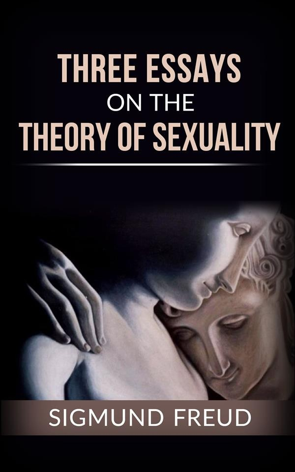 sigmund freud three essays on the theory of sexuality ebook The three essays on the theory of sexuality people forget that freud wrote his essays at a time in which knowledge about the human psyche sigmund freud.