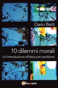 10 dilemmi morali. Un'introduzione all'etica per problemi - copertina