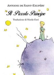 """Antoine de Saint-Exupéry: """"Il piccolo principe"""" - Traduzione di Nicola Cieri - copertina"""