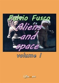 Aliens and space. Vol. 1 - Librerie.coop
