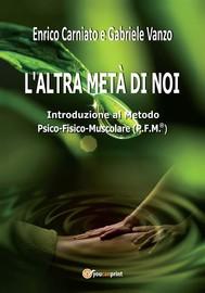 L'altra metà di noi. Introduzione al Metodo P.F.M. ® Psico-Fisico-Muscolare - copertina