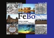 FeBo - Terre e acque tra Ferrara e Bologna - copertina