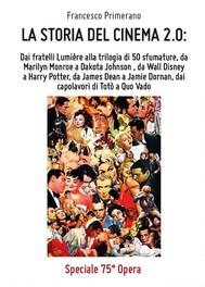 La storia del cinema 2.0: dai fratelli Lumière alla trilogia di 50 sfumature, da Marilyn Monroe a Dakota Johnson, da Walt Disney a Harry Potter, da James Dean a Jamie Dornan, dai capolavori di Totò a Quo Vado - copertina