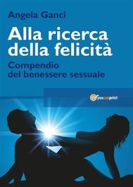 Alla ricerca della felicità. Compendio del benessere sessuale - copertina