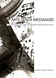Arte senza messaggio. Comunicazione e caos nelle Avanguardie Storiche del Novecento - copertina