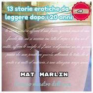 13 Storie Erotiche da leggere dopo i 20 anni [Mat Marlin] - copertina