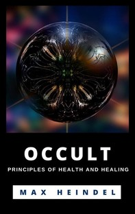 Occult Principles Of Health And Healing - Librerie.coop