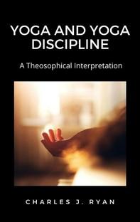 Yoga and Yoga Discipline, A Theosophical Interpretation - Librerie.coop