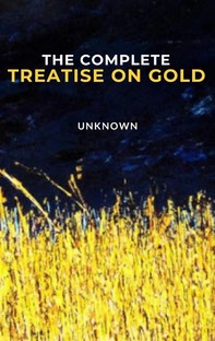 The Complete Treatise on Gold - Librerie.coop