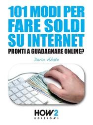 101 MODI PER FARE SOLDI SU INTERNET. La Guida più Completa per Guadagnare Online - copertina