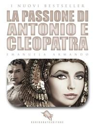 La Passione di Antonio e Cleopatra - Librerie.coop