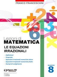 Lezioni di matematica 8 - Le Equazioni Irrazionali - copertina