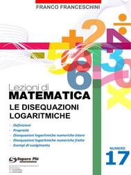 Lezioni di matematica 17 - Le Disequazioni Logaritmiche - copertina