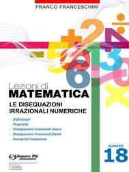 Lezioni di matematica 18 - Le Disequazioni Irrazionali Numeriche - copertina