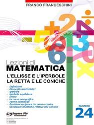 Lezioni di matematica 24 - L'ellisse e l'iperbole - La Retta e le Coniche - copertina