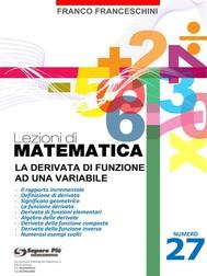 Lezioni di matematica 27 - La Derivata di Funzione ad una Variabile - copertina