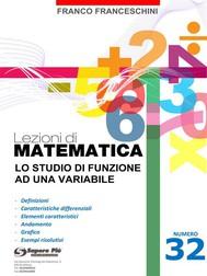 Lezioni di matematica 32 - Lo studio di Funzione ad una Variabile - copertina
