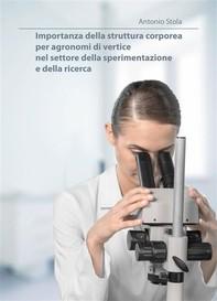 Importanza della struttura corporea per agronomi di vertice nel settore della sperimentazione e della ricerca - Librerie.coop