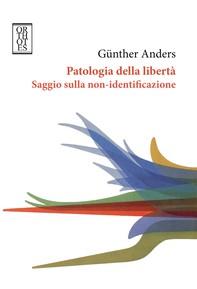 Patologia della libertà Saggio sulla non-identificazione - Librerie.coop