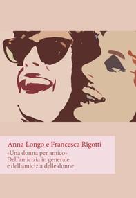 Una donna per amico. Dell'amicizia in generale e dell'amicizia delle donne - Librerie.coop