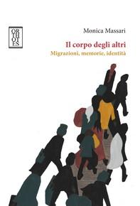 Il corpo degli altri. Migrazioni, memorie, identità - Librerie.coop
