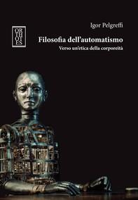 Filosofia dell'automatismo. Verso un'etica della corporeità - Librerie.coop