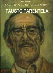 Fausto Parentela: un artista, un uomo, una terra - copertina