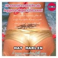 16 Storie Erotiche  da leggere dopo i 20 anni, di  Mat Marlin  - copertina