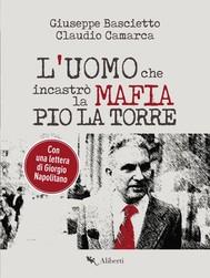 L'uomo che incastrò la Mafia. Pio La Torre - copertina