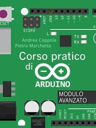 Corso pratico di Arduino. Modulo avanzato - copertina