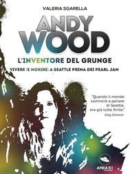 Andy Wood. L'inventore del grunge - copertina