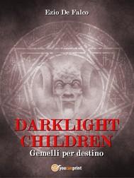 DARKLIGHT CHILDREN - Gemelli per Destino - copertina