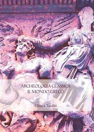 Archeologia classica. Il mondo greco. Produzione architettonica e figurativa dal X al I sec. a.C. - copertina