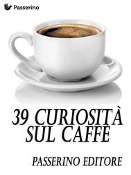 39 curiosità sul caffè - copertina