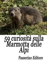 59 curiosità sulla marmotta delle Alpi - copertina