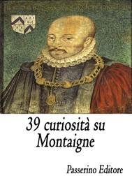39 curiosità su Montaigne - copertina