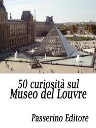 50 curiosità sul Museo del Louvre - copertina