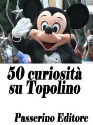 50 curiosità su Topolino - copertina