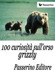 100 curiosità sull'orso grizzly - copertina
