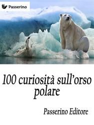 100 curiosità sull'orso polare  - copertina