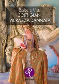 Cortigiani, vil razza dannata - Librerie.coop